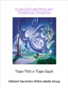 Topo-Titti e Topo-Squit - Il cucciolo perfetto per Tenebrosa Tenebrax