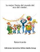 Ratorricardo - la mejor fiesta del mundo del eco del roedor.