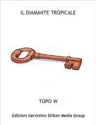 TOPO W - IL DIAMANTE TROPICALE