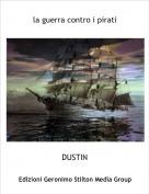 DUSTIN - la guerra contro i pirati