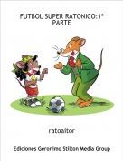 ratoaitor - FUTBOL SUPER RATONICO:1ª PARTE