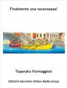 Topandro Formaggiosi - Finalmente una vacanzaaaa!