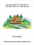 Xamonigüix - Las dos lunas IV: Cuando un extraterrestre se hace bueno