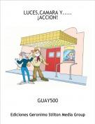 GUAY500 - LUCES,CAMARA Y..... ¡ACCION!