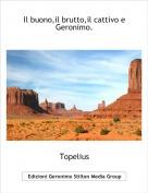 Topelius - Il buono,il brutto,il cattivo e Geronimo.