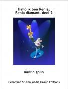 muilin golin - Hallo ik ben Renia,Renia diamant. deel 2