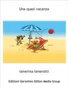 tenerina tenerotti - Una quasi vacanza