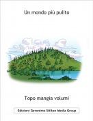 Topo mangia volumi - Un mondo più pulito