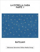 RATOJAVI - LA ESTRELLA CAIDA PARTE 1