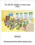 Ratonix - Un dia de colegio y unas cosas    mas.