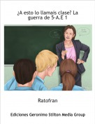 Ratofran - ¿A esto lo llamais clase? La guerra de 5·A.E 1