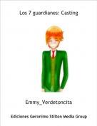 Emmy_Verdetoncita - Los 7 guardianes: Casting