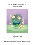 Topina Sara - UN MOSTRO IN CASA DI TENEBROSA