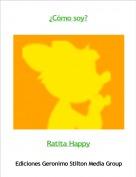 Ratita Happy - ¿Cómo soy?