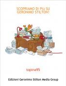 topina95 - SCOPRIAMO DI PIù SU GERONIMO STILTON!