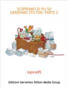 topina95 - SCOPRIAMO DI PIù SU GERONIMO STILTON! PARTE 2