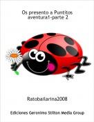 Ratobailarina2008 - Os presento a Puntitos aventura1-parte 2