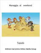 Topodo - Managgia  al   weekend
