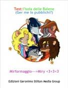 Mirformaggio--->Miry <3<3<3 - Test:l'Isola delle Balene(Ger me lo pubblichi?)