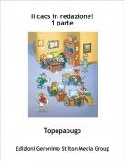 Topopapugo - Il caos in redazione!1 parte