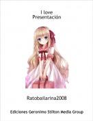 Ratobailarina2008 - I love Presentación