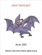 Micky 2003 - DOV'E' FINITO BAT?
