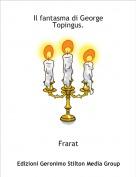 Frarat - Il fantasma di George Topingus.