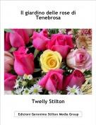 Twelly Stilton - Il giardino di fiori  di Tenebrosa