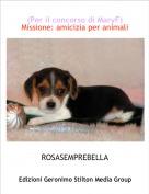 ROSASEMPREBELLA - (Per il concorso di MaryF)Missione: amicizia per animali