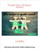 ruti3003 - Friends Club 2:El Nuevo Alumno