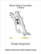 Giorgio Gorgonzola - Mostri dietro l'armadio1.Parte
