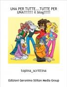 topina_scrittina - UNA PER TUTTE...TUTTE PER UNA!!!!!!! il blog!!!!!