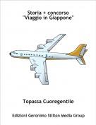 """Topassa Cuoregentile - Storia + concorso""""Viaggio in Giappone"""""""