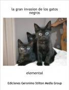 elemental - la gran invasion de los gatos negros