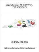 QUESITA STILTON - UN CARNAVAL DE BIGOTES 5: EXPLICACIONES
