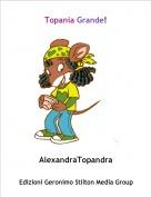 AlexandraTopandra - Topania Grande!