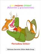 ·Periodista Stilton· - ¡Los mejores chistes!(Ratoniles y graciosísimos)