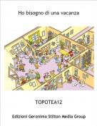 TOPOTEA12 - Ho bisogno di una vacanza