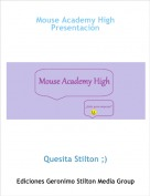 Quesita Stilton ;) - Mouse Academy HighPresentación