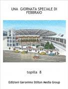topilla  8 - UNA  GIORNATA SPECIALE DI  FEBBRAIO