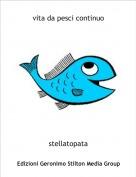 stellatopata - vita da pesci continuo