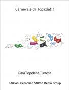GaiaTopolinaCuriosa - Carnevale di Topazia!!!
