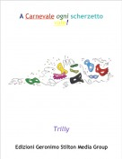Trilly - A Carnevale ogni scherzetto vale!