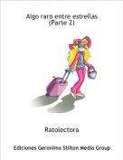 Ratolectora - Algo raro entre estrellas (Parte 2)