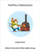 matemate - TRAPPOLA FORMAGGIOLO