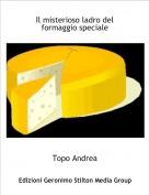 Topo Andrea - Il misterioso ladro del formaggio speciale