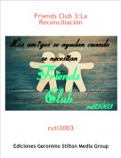 ruti3003 - Friends Club 3:La Reconciliación