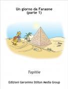 Topillie - Un giorno da Faraone (parte 1)