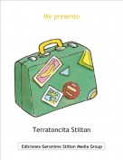 Terratoncita Stilton - Me presento
