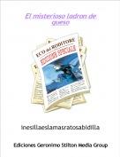inesillaeslamasratosabidilla - El misterioso ladron de queso